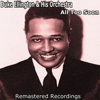 Duke Ellington And His Orchestra - All Too Soon
