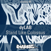 Dylab - Stand Like Colossus