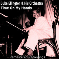 Duke Ellington And His Orchestra - Time On My Hands