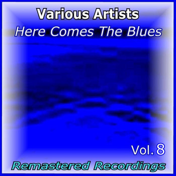 Various Artists - Here Comes the Blues Vol. 8