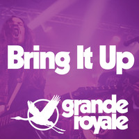 Grande Royale - Bring It Up