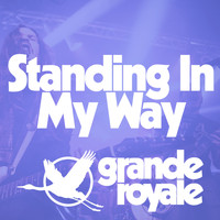 Grande Royale - Standing in My Way