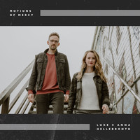 Luke + Anna Hellebronth - Motions of Mercy