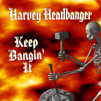 HARVEY HEADBANGER - Keep Bangin' It (Explicit)