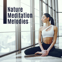 Nature Sounds - Nature Meditation Melodies – New Age Music for Yoga Training, Nature Calming Sounds, Deep Rest