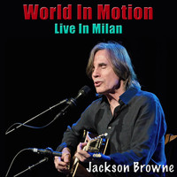 Jackson Browne - World In Motion (Live In Milan)