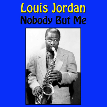 LOUIS JORDAN - Nobody But Me