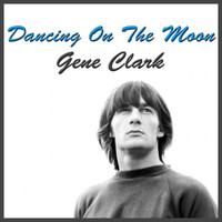 Gene Clark - Dancing On The Moon (Live)