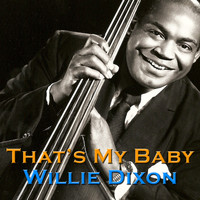 Willie Dixon - That's My Baby