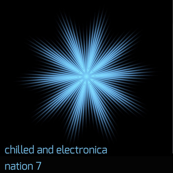 Various Artists - Chilled and Electronica Nation 7