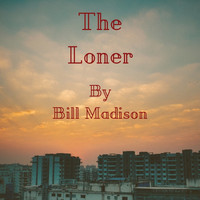 Bill Madison - The Loner