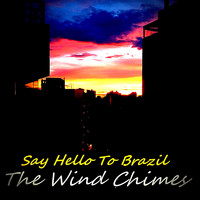 The Wind Chimes - Say Hello to Brazil