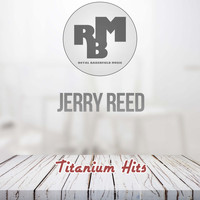 Jerry Reed - Titanium Hits