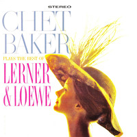 Chet Baker - Chet Baker Plays The Best Of Lerner & Loewe (Remastered)
