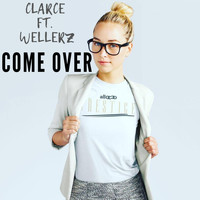 Clarce - Come Over (feat. Wellerz) (Explicit)
