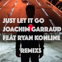 Joachim Garraud - Just Let It Go (Remixs)