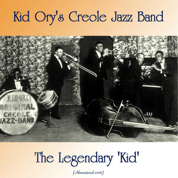 Kid Ory's Creole Jazz Band - The Legendary 'Kid' (Remastered 2018)