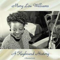 Mary Lou Williams - A Keyboard History (Remastered 2018)