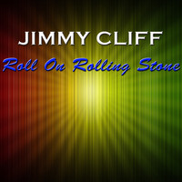 Jimmy Cliff - Roll On Rolling Stone