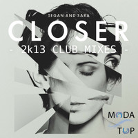 Tegan & Sara - Closer (2k13 Club Mixes)