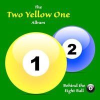 Behind the Eight Ball - Two Yellow One