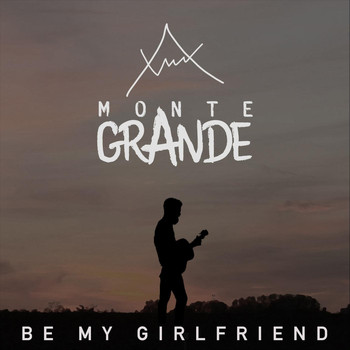 Monte Grande - Be My Girlfriend