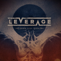 Leverage - Burn Love Burn