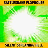 Rattlesnake Flophouse - Silent Screaming Hell