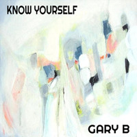 Gary B - Know Yourself