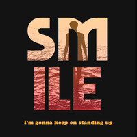 Smile - I'm Gonna Keep On Standing Up