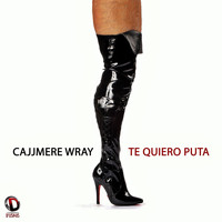 Cajjmere Wray - Te Quiero Puta (Uncut Club Mix) (Explicit)