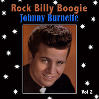 Johnny Burnette - Rock Billy Boogie, Vol. 2