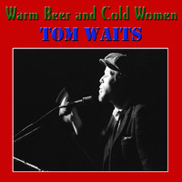 Tom Waits - Warm Beer and Cold Women (Live)