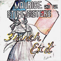 Maurice and the Stiff Sisters - French Exit