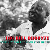 Big Bill Broonzy - Whiskey And The Good Time Blues