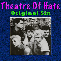 Theatre of Hate - Original Sin