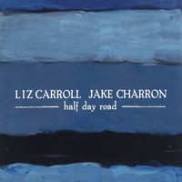 Liz Carroll & Jake Charron - Half Day Road