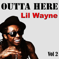 Lil Wayne - Outta Here, Vol. 2 (Explicit)