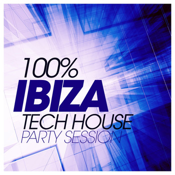 Various Artists - 100% Ibiza Tech House Party Session
