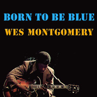 Wes Montgomery - Born To Be Blue (Live)