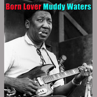 Muddy Waters - Born Lover