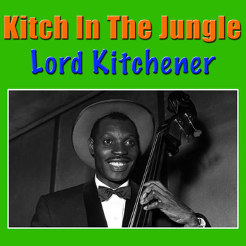 Lord Kitchener - Kitch In The Jungle