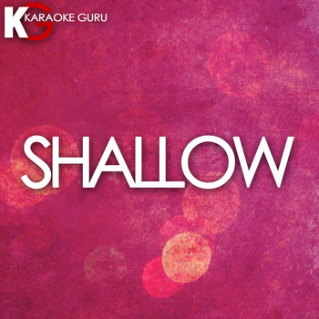 Karaoke Guru - Shallow (Originally Performed by Lady Gaga & Bradley Cooper) (Karaoke Version)