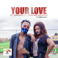 Empress - Your Love (feat. Igwe Ben & Busrus)