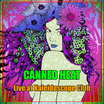 Canned Heat - Canned Heat - Live at Kaleidoscope Club
