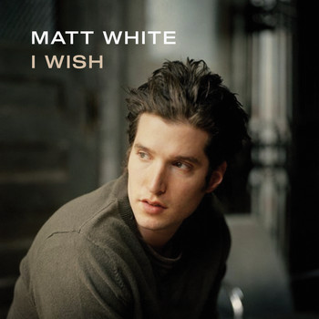 Matt White - I Wish