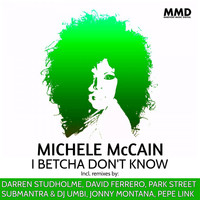 Michele McCain - I Betcha Don't Know(The Remix Collection)