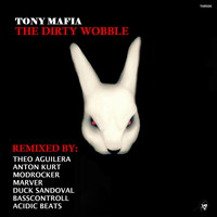 Tony Mafia - The Dirty Wobble (Incl. Remixes)