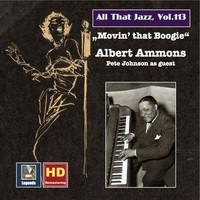 Albert Ammons - All That Jazz, Vol. 113: Albert Ammons — Movin' That Boogie (Remastered 2019)