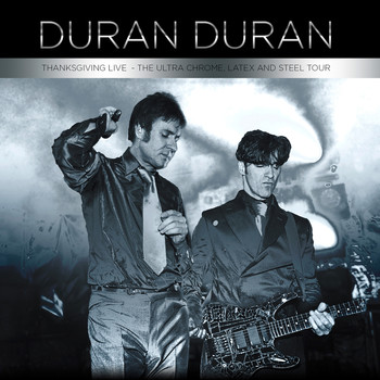 Duran Duran - Thanksgiving Live - The Ultra Chrome, Latex and Steel Tour